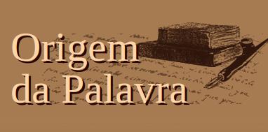 Imagem capturada do site Origem da Palavra.